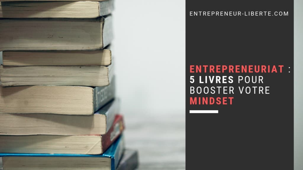 5 livres pour booster son mindset entrepreneuriat