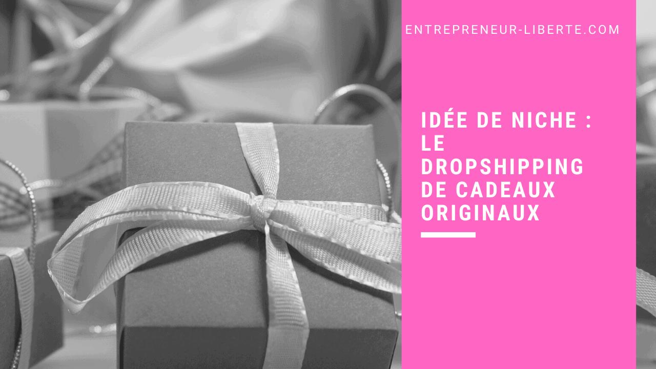Idée de niche : le dropshipping de cadeaux originaux
