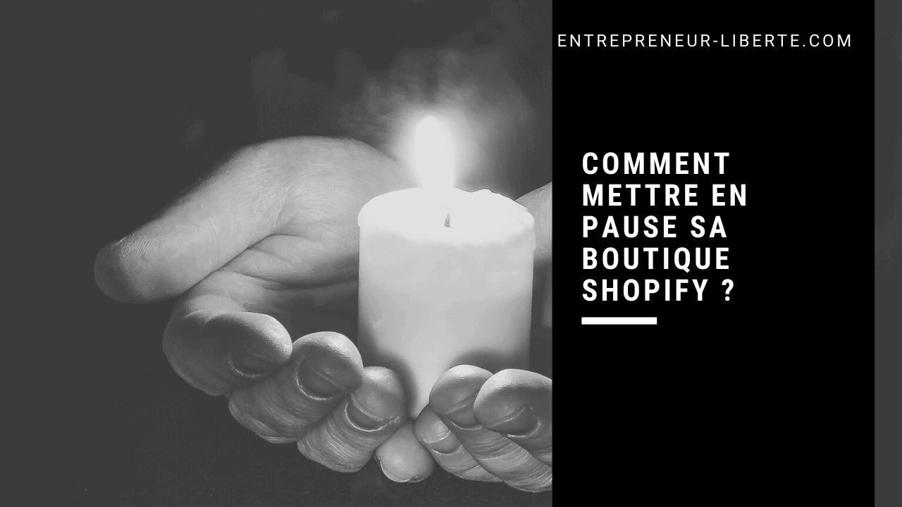 Comment mettre en pause sa boutique shopify ?