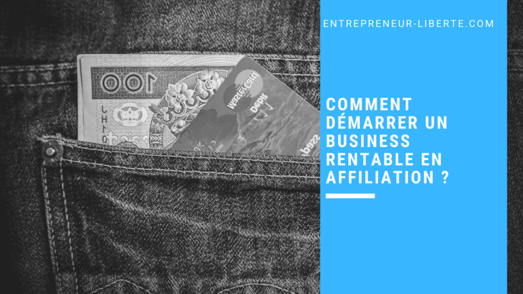 Comment démarrer un business rentable en affiliation