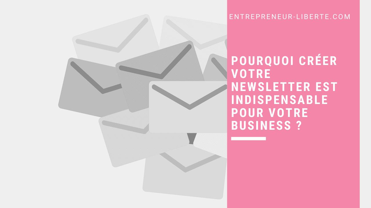 Pourquoi créer votre newsletter est indispensable pour votre business
