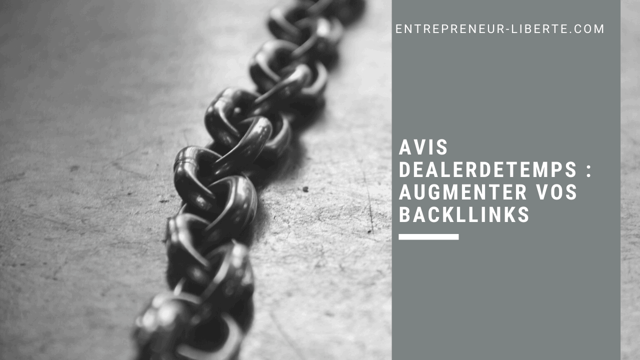Avis Dealerdetemps augmenter vos backllinks