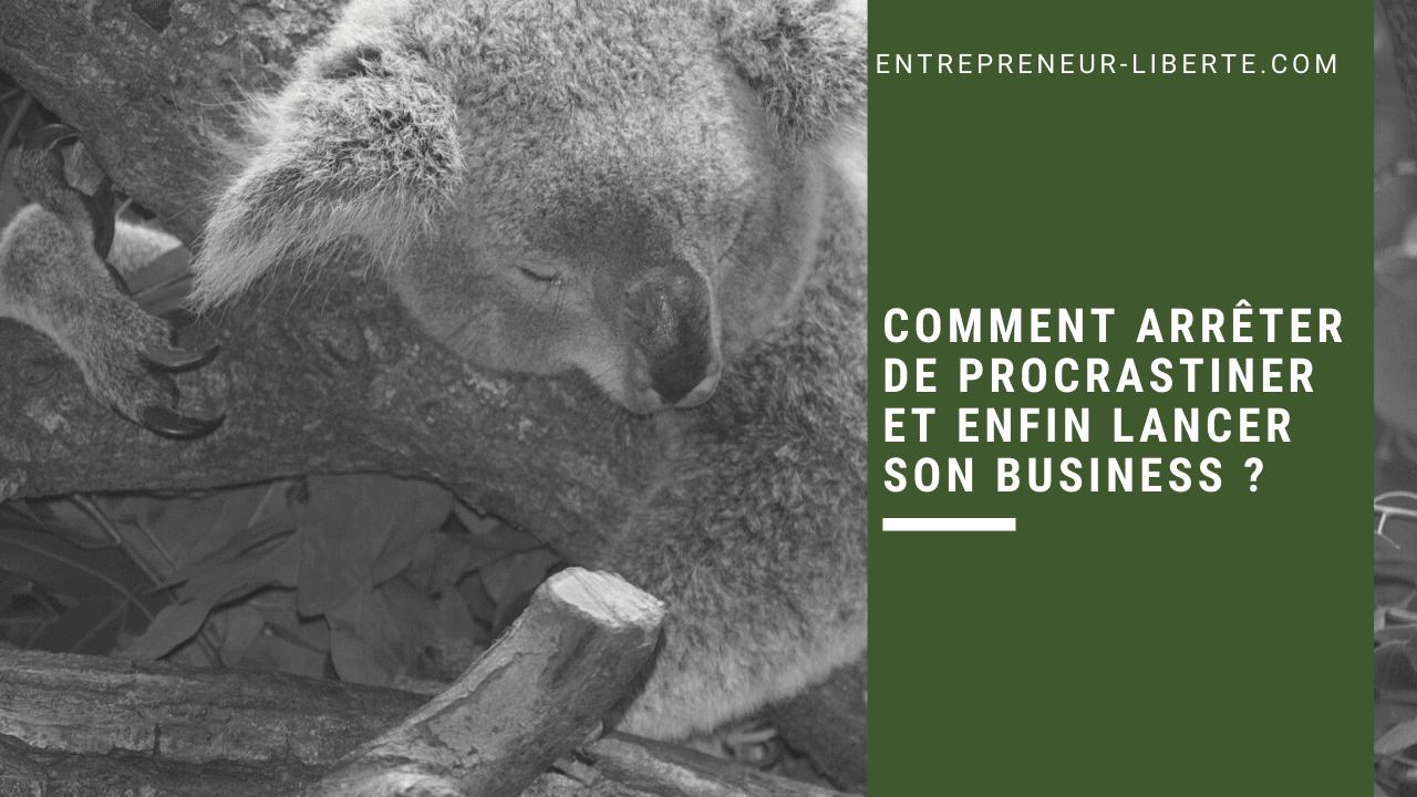 Comment arrêter de procrastiner et enfin lancer son business ?