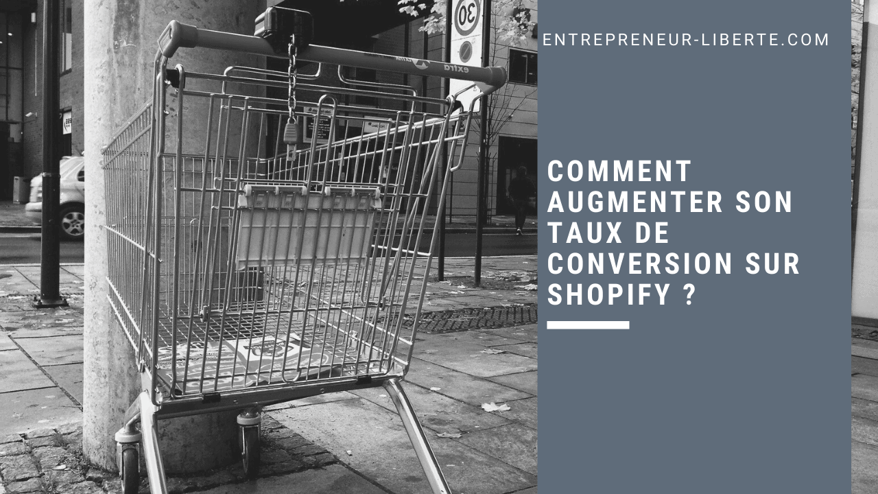 Comment augmenter son taux de conversion sur Shopify