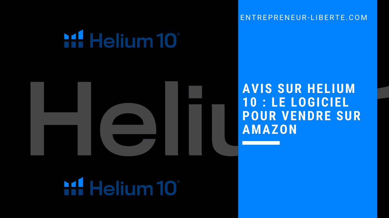 Avis sur Helium 10 _ Le logiciel pour vendre sur Amazon