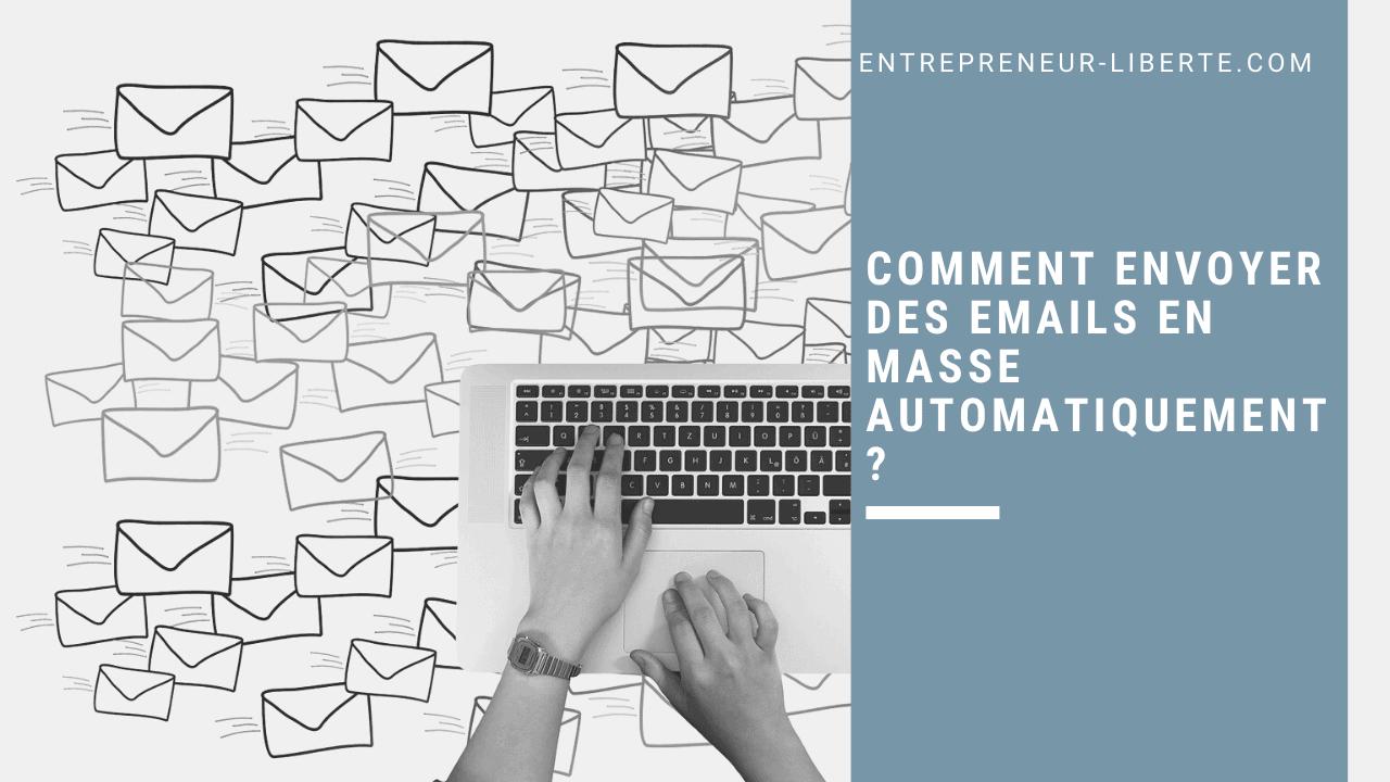 Comment envoyer des emails en masse automatiquement ?