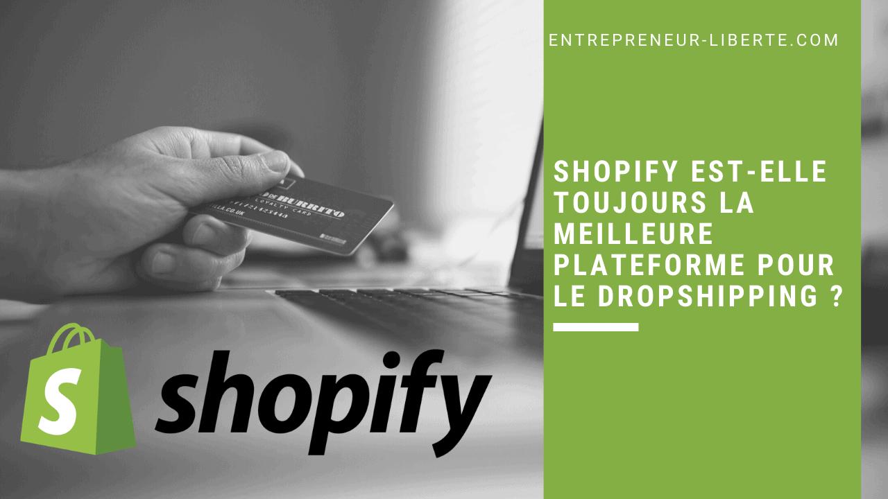 Shopify est-elle toujours la meilleure plateforme pour le dropshipping