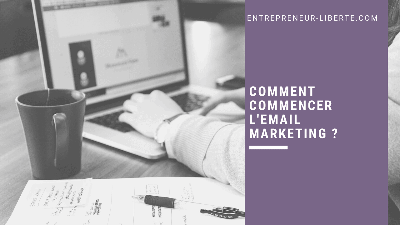 Comment commencer l'email marketing