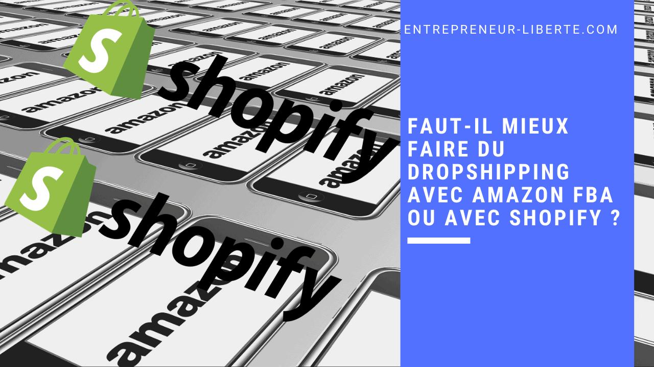 Faut-il mieux faire du dropshipping avec Amazon FBA ou avec Shopify