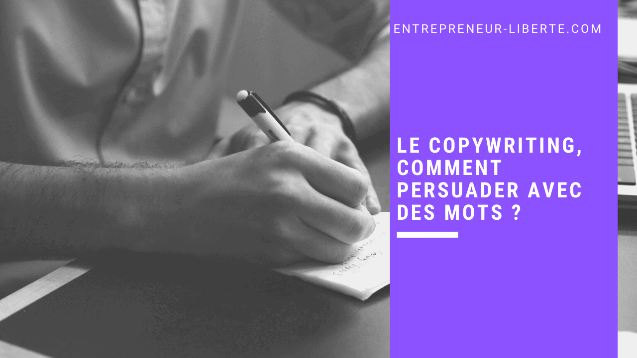 Le copywriting, comment persuader avec des mots
